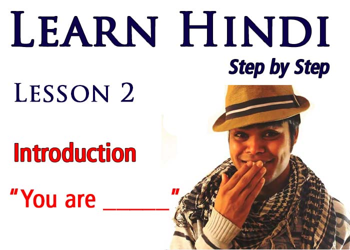 LEARN HINDI STEP BY STEP 2- INTRODUCTION IN HINDI- YOU ARE _____