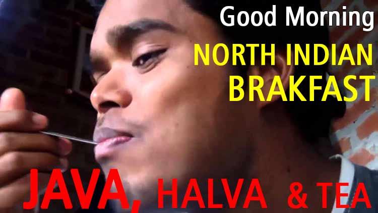 Good Morning North Indian Breakfast- JAVA, HALVA, TEA